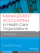 Management Accounting in Health Care Organizations, 3rd Edition (1118653629) cover image
