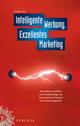 Intelligente Werbung, Exzellentes Marketing: Ein Praktischer Leitfaden zu Kundenpsychologie und Neuromarketing, Prozessen und Partnermanagement (3895786829) cover image