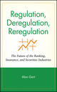Regulation, Deregulation, Reregulation: The Future of the Banking, Insurance, and Securities Industries (047158052X) cover image