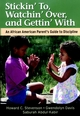 Stickin' To, Watchin' Over, and Gettin' With: An African American Parent's Guide to Discipline (078795702X) cover image