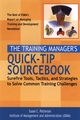 The Training Manager's Quick-Tip Sourcebook: Surefire Tools, Tactics, and Strategies to Solve Common Training Challenges (078796252X) cover image
