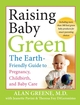 Raising Baby Green: The Earth-Friendly Guide to Pregnancy, Childbirth, and Baby Care (078799622X) cover image