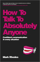 How To Talk To Absolutely Anyone: Confident Communication in Every Situation (085708402X) cover image
