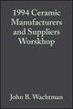 1994 Ceramic Manufacturers and Suppliers Worskhop: Ceramic Engineering and Science Proceedings, Volume 16, Issue 3 (0470316330) cover image