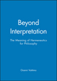 Beyond Interpretation: The Meaning of Hermeneutics for Philosophy (0745617530) cover image