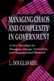 Managing Chaos and Complexity in Government: A New Paradigm for Managing Change, Innovation, and Organizational Renewal (0787900230) cover image