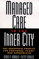 Managed Care in the Inner City: The Uncertain Promise for Providers, Plans, and Communities (0787946230) cover image