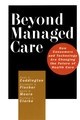 Beyond Managed Care: How Consumers and Technology Are Changing the Future of Health Care
