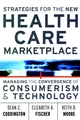 Strategies for the New Health Care Marketplace: Managing the Convergence of Consumerism & Technology (0787955930) cover image