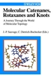 Molecular Catenanes, Rotaxanes and Knots: A Journey Through the World of Molecular Topology (3527613730) cover image