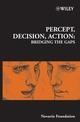 Percept, Decision, Action: Bridging the Gaps