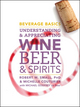 Beverage Basics: Understanding and Appreciating Wine, Beer, and Spirits (0470138831) cover image