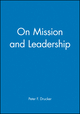 On Mission and Leadership: A Leader to Leader Guide (0470631031) cover image
