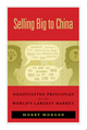 Selling Big to China: Negotiating Principles for the World's Largest Market (0470826231) cover image