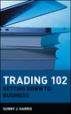 Trading 102: Getting Down to Business (0471181331) cover image