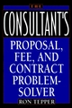The Consultant's Proposal, Fee, and Contract Problem-Solver (0471582131) cover image