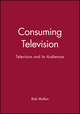 Consuming Television: Television and its Audiences (0631202331) cover image