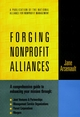 Forging Nonprofit Alliances: A Comprehensive Guide to Enhancing Your Mission Through Joint Ventures & Partnerships, Management Service Organizations, Parent Corporations, and Mergers (0787910031) cover image