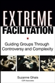 Extreme Facilitation: Guiding Groups Through Controversy and Complexity (0787975931) cover image