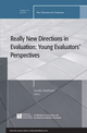 Really New Directions in Evaluation: Young Evaluators' Perspectives: New Directions for Evaluation, Number 131 (1118145631) cover image