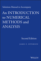 Solutions Manual to accompany An Introduction to Numerical Methods and Analysis, 2nd Edition (1118395131) cover image