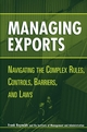 Managing Exports: Navigating the Complex Rules, Controls, Barriers, and Laws (0471221732) cover image