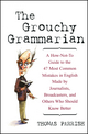 The Grouchy Grammarian: A How-Not-To Guide to the 47 Most Common Mistakes in English Made by Journalists, Broadcasters, and Others Who Should Know Better (0471223832) cover image