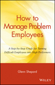 How to Manage Problem Employees: A Step-by-Step Guide for Turning Difficult Employees into High Performers  (0471730432) cover image