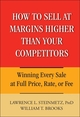How to Sell at Margins Higher Than Your Competitors: Winning Every Sale at Full Price, Rate, or Fee (0471744832) cover image
