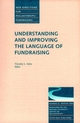Understanding and Improving the Language of Fundraising: New Directions for Philanthropic Fundraising, Number 22 (0787948632) cover image