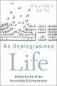 An Unprogrammed Life: Adventures of an Incurable Entrepreneur (1118077032) cover image