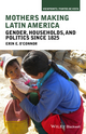 Mothers Making Latin America: Gender, Households, and Politics Since 1825 (1118271432) cover image