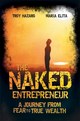 The Naked Entrepreneur: A Journey From Fear to True Wealth (1118319532) cover image
