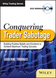 Conquering Trader Sabotage: Building Positive Beliefs and Emotions To Achieve Maximum Trading Success (1118692632) cover image