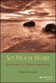 So Much More: An Invitation to Christian Spirituality (1118693132) cover image