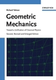 Geometric Mechanics: Toward a Unification of Classical Physics, 2nd, Revised and Enlarged Edition (3527406832) cover image