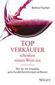 Topverkäufer schenken reinen Wein ein: Wie Sie mit Empathie gute Kundenbeziehungen aufbauen  (3527802932) cover image