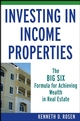 Investing in Income Properties: The Big Six Formula for Achieving Wealth in Real Estate  (0470190833) cover image