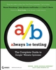 Always Be Testing: The Complete Guide to Google Website Optimizer (0470290633) cover image