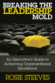 Breaking the Leadership Mold: An Executive's Guide to Achieving Organizational Excellence (0470681233) cover image