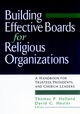 Building Effective Boards for Religious Organizations: A Handbook for Trustees, Presidents, and Church Leaders (0787945633) cover image