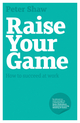 Raise Your Game: How to succeed at work  (1906465533) cover image