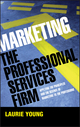 Marketing the Professional Services Firm: Applying the Principles and the Science of Marketing to the Professions (0470011734) cover image