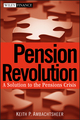Pension Revolution: A Solution to the Pensions Crisis (0470087234) cover image