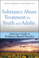 Substance Abuse Treatment for Youth and Adults: Clinician's Guide to Evidence-Based Practice (0470244534) cover image