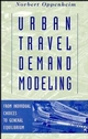 Urban Travel Demand Modeling: From Individual Choices to General Equilibrium (0471557234) cover image