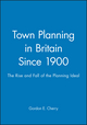 Town Planning in Britain Since 1900 : The Rise and Fall of the Planning Ideal (0631199934) cover image