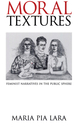 Moral Textures: Feminist Narratives in the Public Sphere (0745620434) cover image
