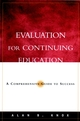 Evaluation for Continuing Education: A Comprehensive Guide to Success (0787961434) cover image