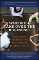 Who Will Take Over the Business?: Succession Planning for the Canadian Business Family (1118087534) cover image